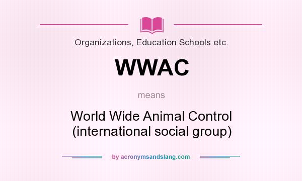 What does WWAC mean? It stands for World Wide Animal Control (international social group)