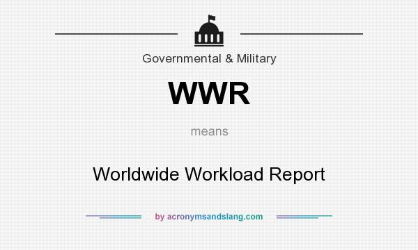 What does WWR mean? It stands for Worldwide Workload Report