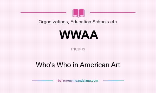 What does WWAA mean? It stands for Who`s Who in American Art