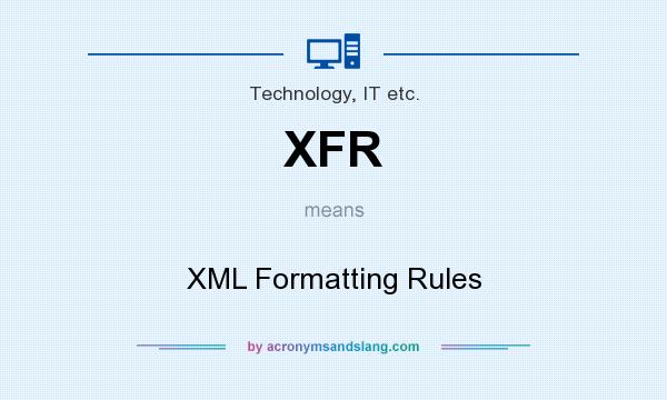 What does XFR mean? It stands for XML Formatting Rules