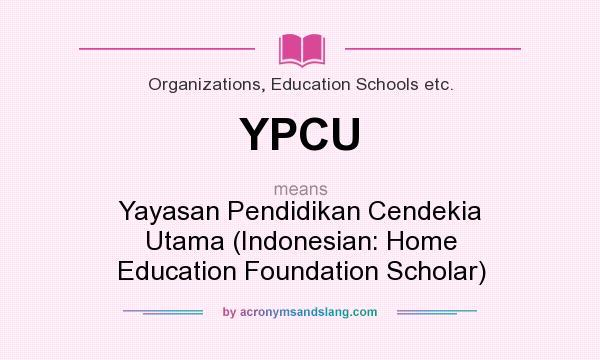 What does YPCU mean? It stands for Yayasan Pendidikan Cendekia Utama (Indonesian: Home Education Foundation Scholar)