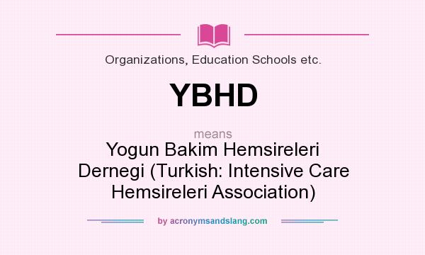 What does YBHD mean? It stands for Yogun Bakim Hemsireleri Dernegi (Turkish: Intensive Care Hemsireleri Association)