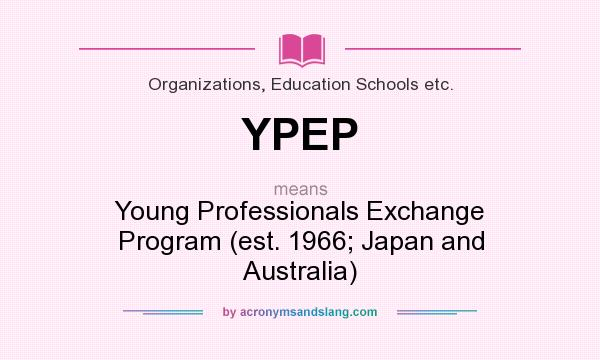What does YPEP mean? It stands for Young Professionals Exchange Program (est. 1966; Japan and Australia)