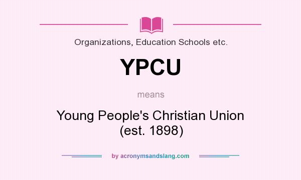 What does YPCU mean? It stands for Young People`s Christian Union (est. 1898)