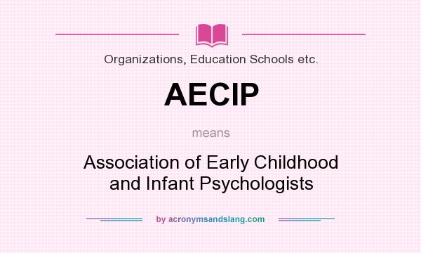 What does AECIP mean? It stands for Association of Early Childhood and Infant Psychologists