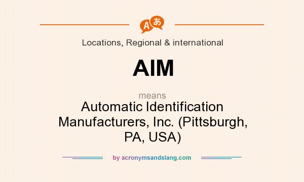 What does AIM mean? It stands for Automatic Identification Manufacturers, Inc. (Pittsburgh, PA, USA)