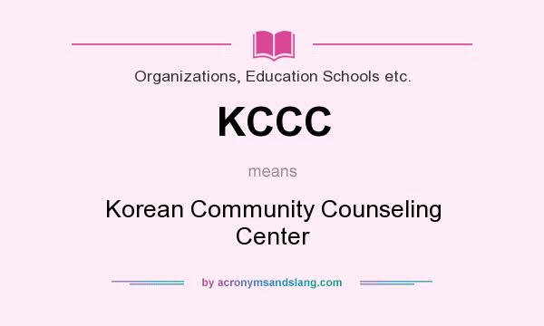 What does KCCC mean? It stands for Korean Community Counseling Center