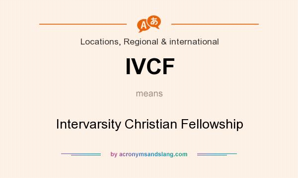 What does IVCF mean? It stands for Intervarsity Christian Fellowship