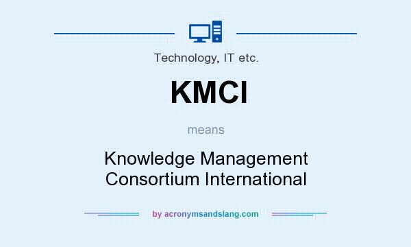 What does KMCI mean? It stands for Knowledge Management Consortium International