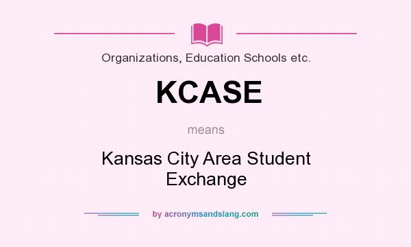 What does KCASE mean? It stands for Kansas City Area Student Exchange
