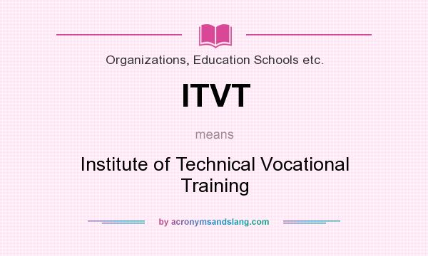 What does ITVT mean? It stands for Institute of Technical Vocational Training