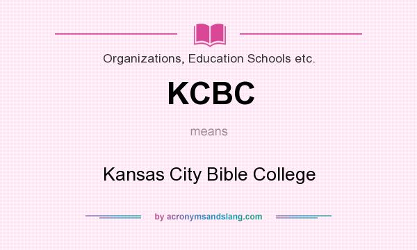 What does KCBC mean? It stands for Kansas City Bible College