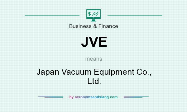 What does JVE mean? It stands for Japan Vacuum Equipment Co., Ltd.