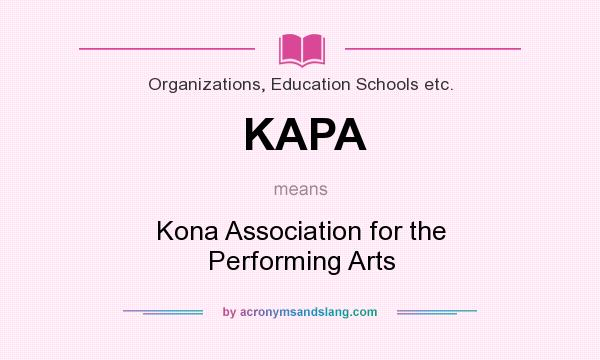 What does KAPA mean? It stands for Kona Association for the Performing Arts