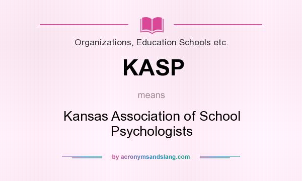 What does KASP mean? It stands for Kansas Association of School Psychologists