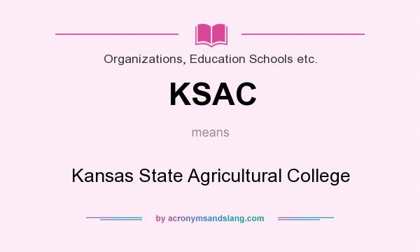 What does KSAC mean? It stands for Kansas State Agricultural College