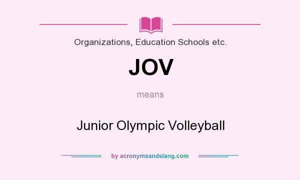 What does JOV mean? It stands for Junior Olympic Volleyball