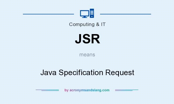 What does JSR mean? It stands for Java Specification Request