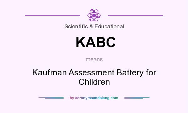 What does KABC mean? It stands for Kaufman Assessment Battery for Children