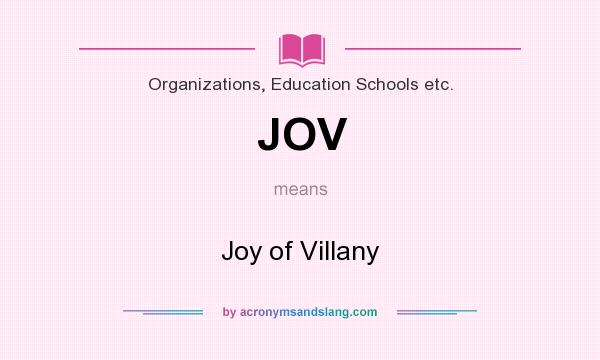 What does JOV mean? It stands for Joy of Villany