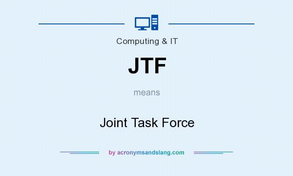 What does JTF mean? It stands for Joint Task Force