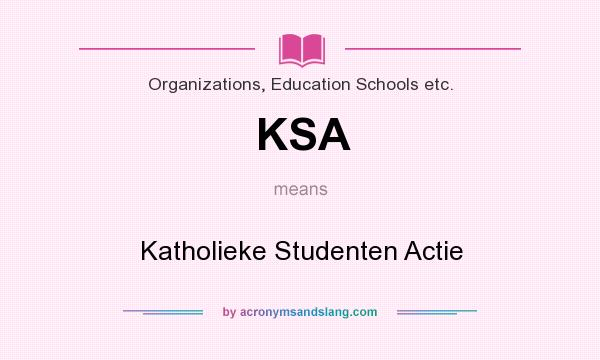 What does KSA mean? It stands for Katholieke Studenten Actie