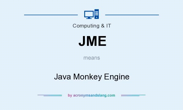 What does JME mean? It stands for Java Monkey Engine