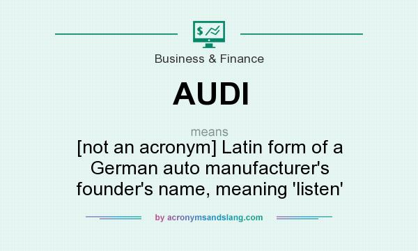 AUDI - [not an acronym] Latin form of a German auto manufacturer`s