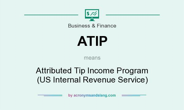 What does ATIP mean? It stands for Attributed Tip Income Program (US Internal Revenue Service)