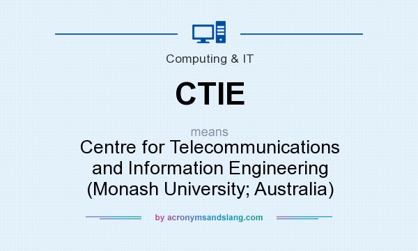 What does CTIE mean? It stands for Centre for Telecommunications and Information Engineering (Monash University; Australia)
