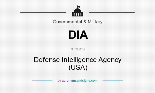 What does DIA mean? It stands for Defense Intelligence Agency (USA)