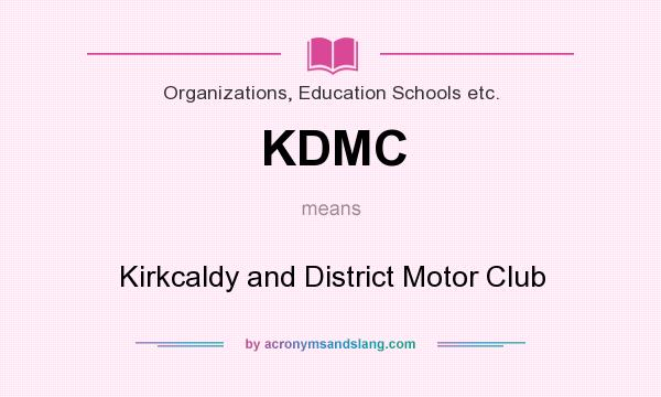 KDMC - Kirkcaldy and District Motor Club in Organizations, Education Schools etc. by AcronymsAndSlang.com