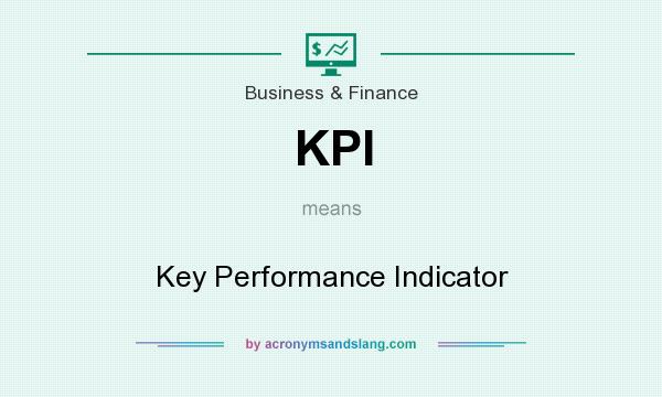 What does KPI mean? It stands for Key Performance Indicator