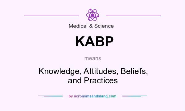 What does KABP mean? It stands for Knowledge, Attitudes, Beliefs, and Practices