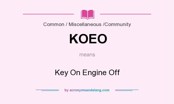 What does KOEO mean? It stands for Key On Engine Off