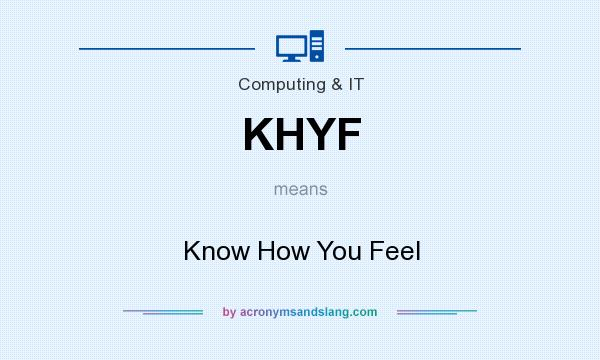 What does KHYF mean? It stands for Know How You Feel