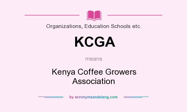 What does KCGA mean? It stands for Kenya Coffee Growers Association