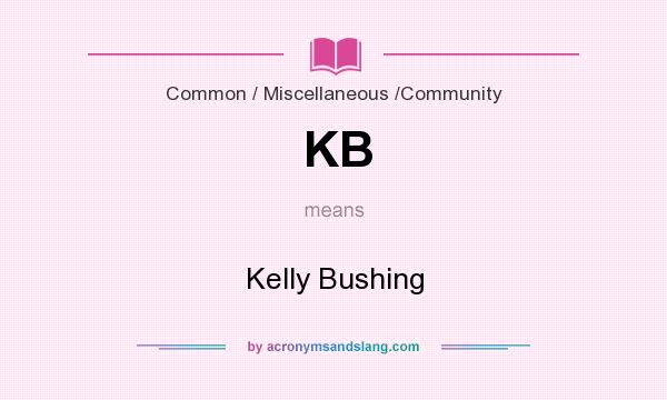 What does KB mean? It stands for Kelly Bushing