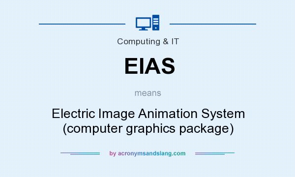 What does EIAS mean? It stands for Electric Image Animation System (computer graphics package)