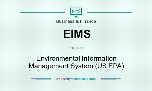 What does EIMS mean? It stands for Environmental Information Management System (US EPA)