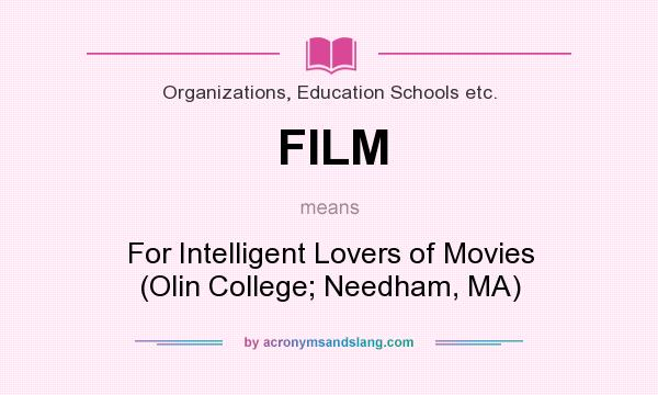 What does FILM mean? It stands for For Intelligent Lovers of Movies (Olin College; Needham, MA)