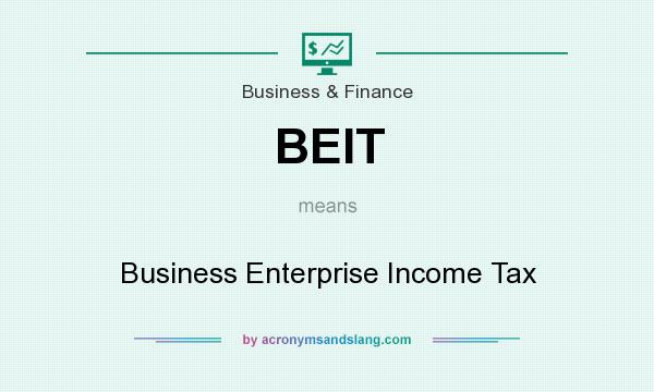 What does BEIT mean? It stands for Business Enterprise Income Tax