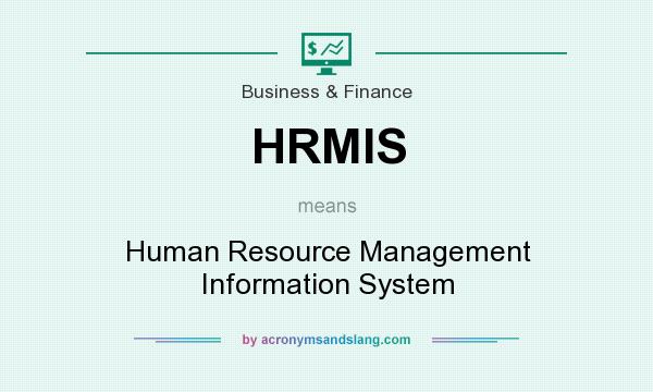 What does HRMIS mean? It stands for Human Resource Management Information System