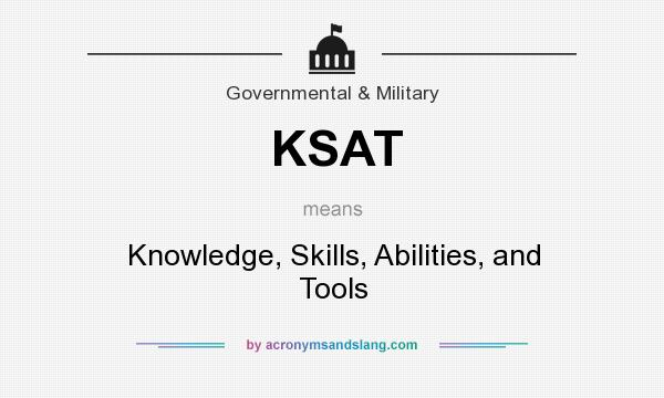 What does KSAT mean? It stands for Knowledge, Skills, Abilities, and Tools