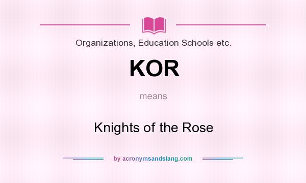 What does KOR mean? It stands for Knights of the Rose