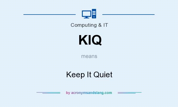 What does KIQ mean? It stands for Keep It Quiet