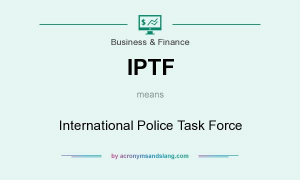 What does IPTF mean? It stands for International Police Task Force