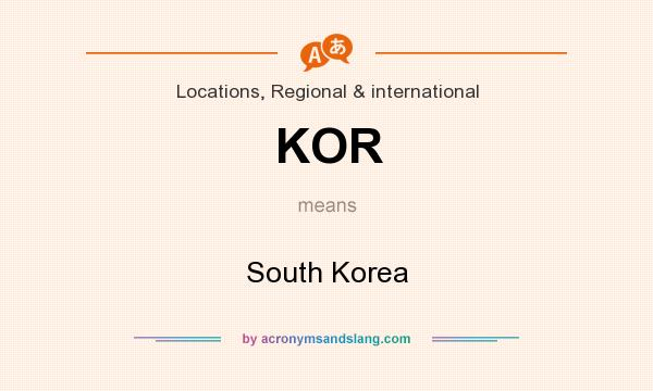 What does KOR mean? It stands for South Korea