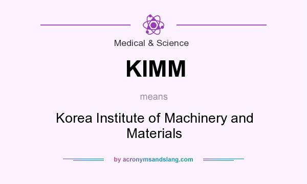 What does KIMM mean? It stands for Korea Institute of Machinery and Materials