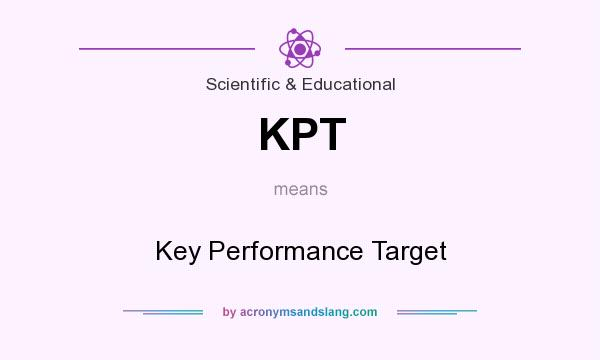 What does KPT mean? It stands for Key Performance Target